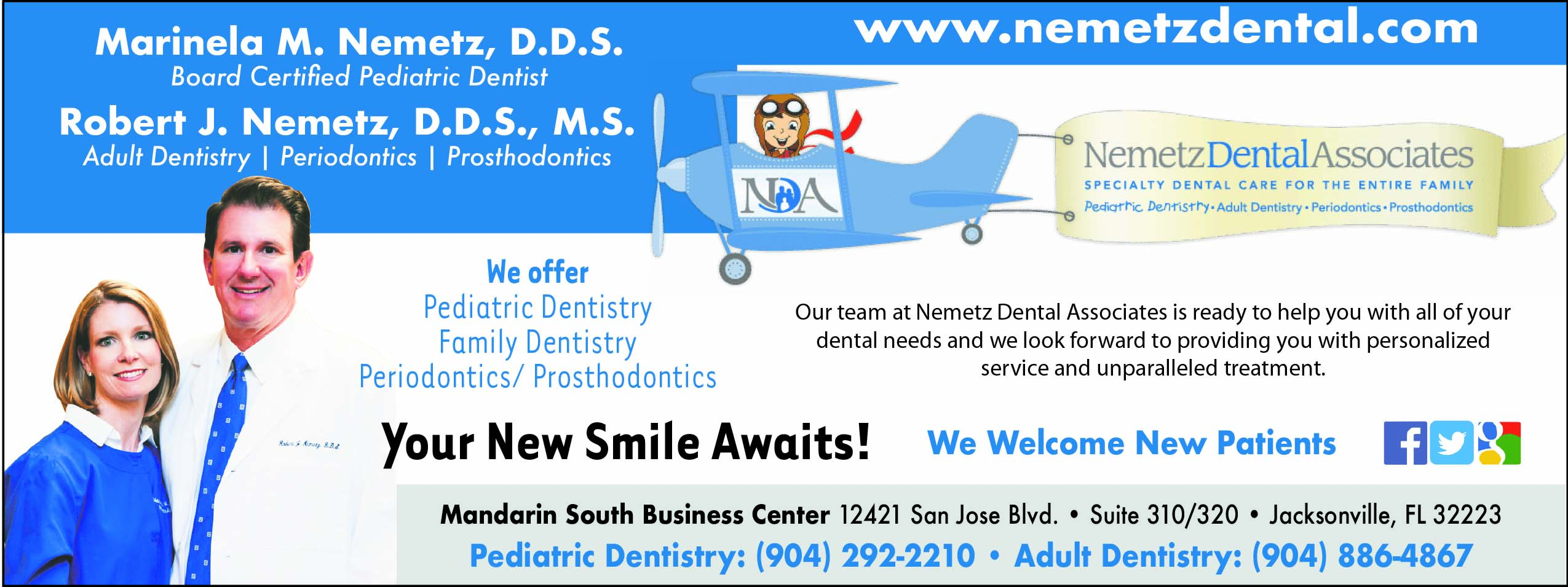 Nemetz Dental Associates! Your new smile awaits! We offer Pediatric, Family dentistry, Periodontics/prosthodontics. Our team at nemetz dental associates is ready to help you with all of your dental needs and we look forward to providing you with personalized service and unparalleled treatment. Call us Pediatric dentistry 904 292 2210 Adult Dentistry 904 886 4867