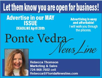 Let them know you are open for business! Advertise in our May Issue! Ponta Vedra NewsLine